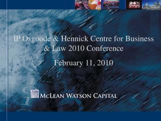 IP Osgoode & Hennick Centre for Business & Law 2010 Conference  February 11, 2010