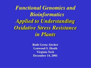Functional Genomics and Bioinformatics Applied to Understanding Oxidative Stress Resistance