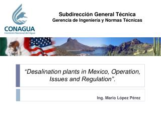 """ Desalination plants in Mexico, Operation, Issues and Regulation"" ."
