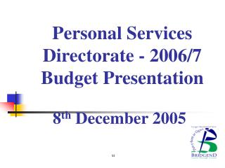 Personal Services Directorate - 2006/7 Budget Presentation