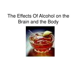 The Effects Of Alcohol on the Brain and the Body