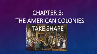 Chapter 3 : The American Colonies Take Shape