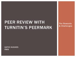 Peer review with turnitin's Peermark Katie Hughes RWS