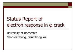 Status Report of  electron response in  φ  crack