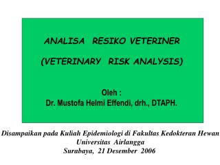 ANALISA  RESIKO VETERINER (VETERINARY  RISK ANALYSIS) Oleh :