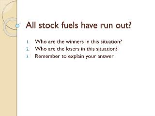 All stock fuels have run out?