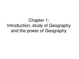 Chapter 1: Introduction, study of Geography and the power of Geography