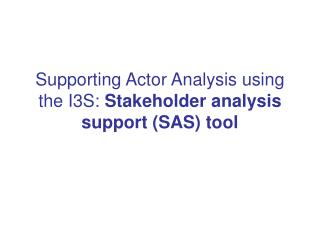 Supporting Actor Analysis using the I3S:  Stakeholder analysis support (SAS) tool