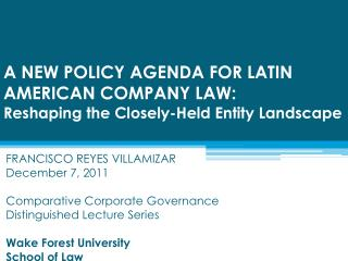 A NEW POLICY AGENDA FOR LATIN AMERICAN COMPANY LAW: Reshaping the Closely-Held Entity Landscape
