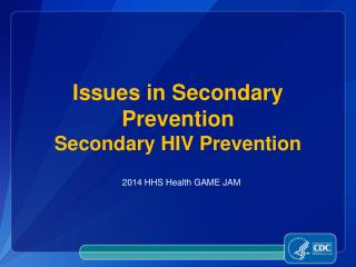 Issues in Secondary Prevention Secondary HIV Prevention