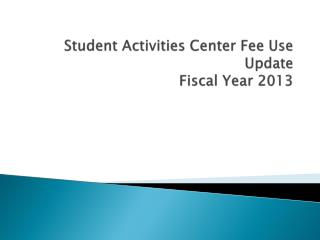 Student Activities Center Fee Use Update Fiscal Year 2013