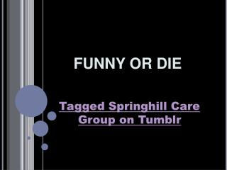 FUNNY OR DIE - Tagged Springhill Care Group on Tumblr