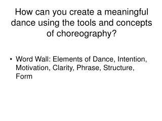How can you create a meaningful dance using the tools and concepts of choreography?