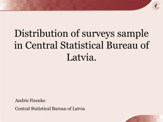 Distribution of surveys sample in Central Statistical Bureau of Latvia.
