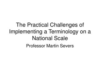 The Practical Challenges of Implementing a Terminology on a National Scale