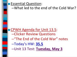 Essential Question : What led to the end of the Cold War? CPWH Agenda for Unit 13.5 :