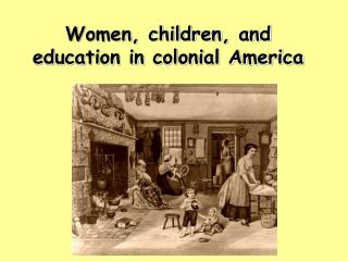 Women, children, and education in colonial America