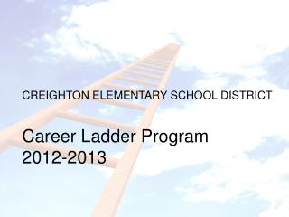CREIGHTON ELEMENTARY SCHOOL DISTRICT Career Ladder Program 2012-2013