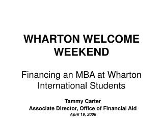 WHARTON WELCOME WEEKEND Financing an MBA at Wharton International Students