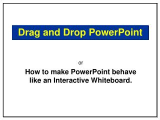 Drag and Drop PowerPoint