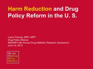 Harm Reduction  and  Drug Policy Reform  in the U. S.