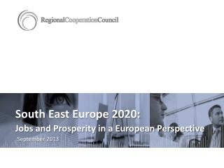 South East Europe 2020: Jobs and Prosperity in a European Perspective