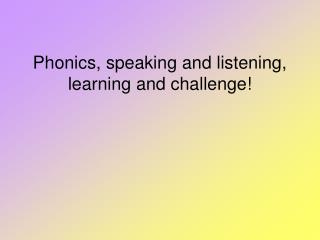 Phonics, speaking and listening, learning and challenge!