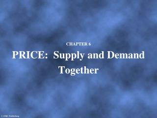 CHAPTER 6 PRICE:  Supply and Demand Together