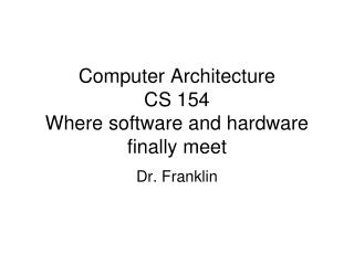 Computer Architecture  CS 154 Where software and hardware finally meet