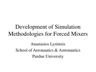 Development of Simulation Methodologies for Forced Mixers