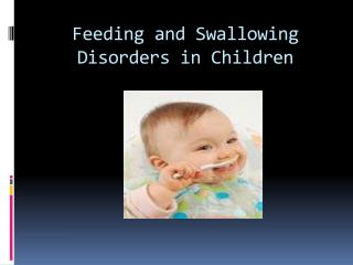 Feeding and Swallowing Disorders in Children