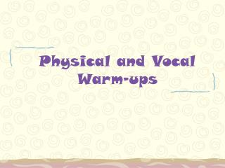 Physical and Vocal  Warm-ups