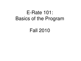 E-Rate 101:   Basics of the Program Fall 2010