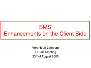 SMS Enhancements on the Client Side