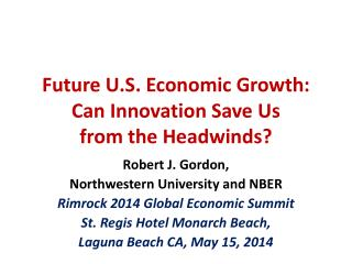 Future U.S. Economic Growth: Can Innovation Save Us  from  the  Headwinds ?