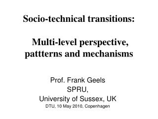 Socio-technical transitions:  Multi-level perspective, pattterns and mechanisms