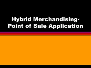 Hybrid Merchandising-Point of Sale Application