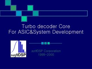 Turbo decoder Core For ASIC&System Development