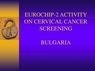 EUROCHIP-2 ACTIVITY ON CERVICAL CANCER SCREENING BULGARIA