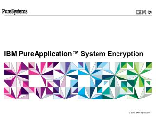 IBM  PureApplication ™ System Encryption
