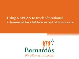 Using NAPLAN to track educational attainment for children in out of home care.