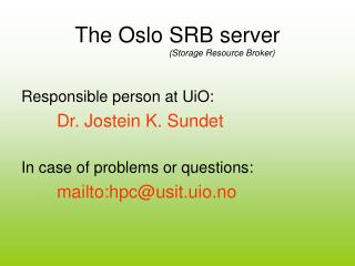 The Oslo SRB server (Storage Resource Broker)