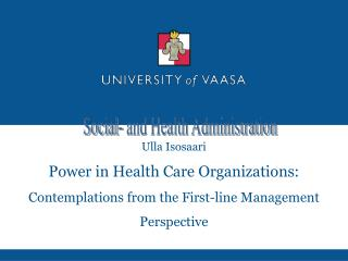 Ulla Isosaari Power in Health Care Organizations: Contemplations from the First-line Management Perspective