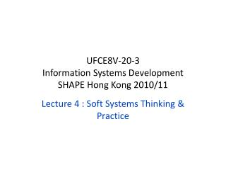 Lecture 4 : Soft Systems Thinking & Practice