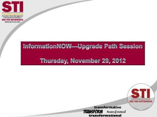 InformationNOW—Upgrade Path Session Thursday, November 29, 2012
