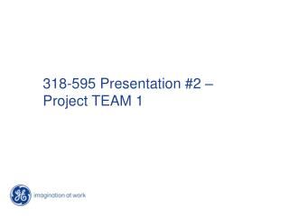 318-595 Presentation #2 – Project TEAM 1