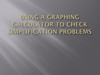Using a graphing calculator to check simplification problems