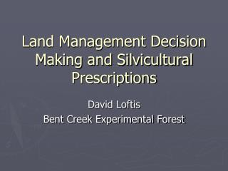 Land Management Decision Making and Silvicultural Prescriptions