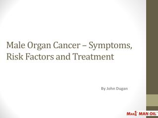 Male Organ Cancer – Symptoms, Risk Factors And Treatment