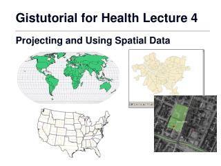 Gistutorial for Health Lecture 4  Projecting and Using Spatial Data